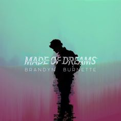Made of Dreams, the debut EP from Brandyn Burnette is out now