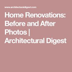 Home Renovations: Before and After Photos | Architectural Digest