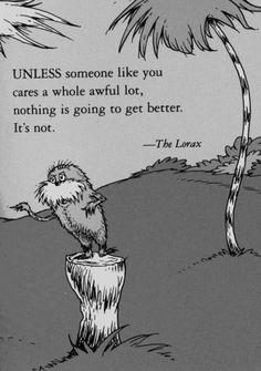 A menos que alguien como tú se preocupe muchísimo de todo, nada va a cabiar. No.