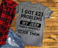 99 Problems So freaking true😂 Jeep Xj, Jeep Cars, Jeep Wrangler, Jeep Clothing, 04 Jeep Grand Cherokee, Jeep Humor, Jeep Brand, Jeep Shirts, Jeep Accessories