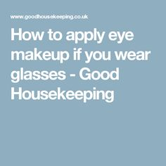 How to apply eye makeup if you wear glasses - Good Housekeeping