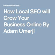 How Local SEO will Grow Your Business Online By Adam Umerji