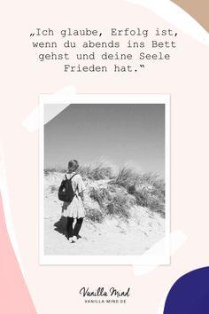 Ich glaube, Erfolg ist, wenn du abends ins Bett gehst und deine Seele Frieden hat. #stillundstark #vanillamind
