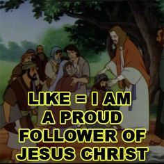 LIKE = I AM A PROUD FOLLOWER OF JESUS CHRIST