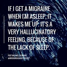 Ever wake up with a nightmare of a #migraine? You're not alone. His #poetry gives your experience words in today's podcast - LISTEN: 016: That Migraine Feeling, with Poet Michael Dickman https://migraineagain.com/migraine-feeling-poet-michael-dickman/?utm_campaign=coschedule&utm_source=pinterest&utm_medium=Migraine%20Again&utm_content=016%3A%20That%20Migraine%20Feeling%2C%20with%20Poet%20Michael%20Dickman
