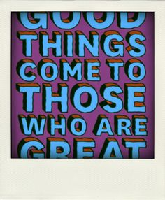 good things come to those who are great