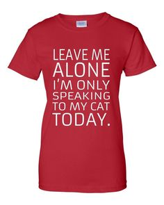 Leave Me Alone, I'm Only Speaking To My Cat Today. Funny Cat Shirt. Cat T shirt. Cat lover