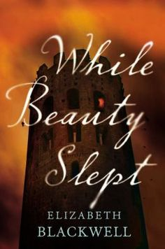 While Beauty Slept By Elizabeth Blackwell Putnam 2014 Genre: Historical fiction, adventure We all know the tale of sleeping beauty. New Books, Good Books, Books To Read, Reading Lists, Book Lists, Reading Den, Reading 2014, Reading Time, Elizabeth Blackwell