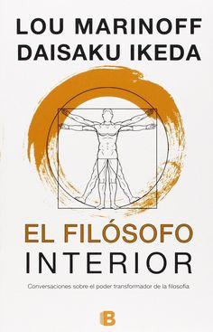 El filósofo interior : [conversaciones sobre el poder transformador de la filosofía] / Lou Marinoff y Daisaku Ikeda ; traducción de Borja Folch