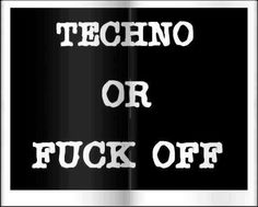 techno or fuck off