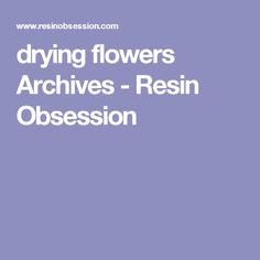 drying flowers Archives - Resin Obsession