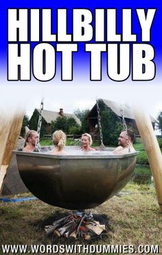 Hillbilly Hot Tub.  Only for you Rednecks out there.