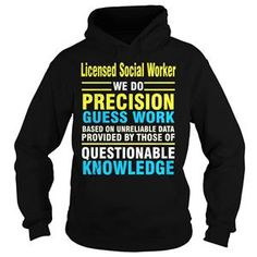 LICENSED SOCIAL WORKER WE DO PRECISION GUESS WORK BASED ON UNRELIABLE DATA TSHIRT HOODIE