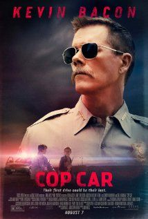 Cop Car (2015) R 8.1  A small town sheriff sets out to find the two kids who have taken his car on a joy ride.  [I fast forwarded a lot of this movie.]