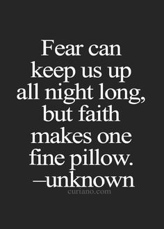 Fear can Keep us up all night long, but faith can make us a fine pillow , uplifting bible verse for fear and faith . Dont worry about the problems just have faith in god he will make a way,Famous Bible Verses, Encouragem Life Quotes Love, Great Quotes, Quotes To Live By, Me Quotes, Motivational Quotes, Inspirational Quotes, Faith Quotes, Famous Quotes, Fear Quotes Bible