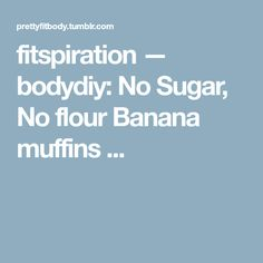 fitspiration — bodydiy: No Sugar, No flour Banana muffins ...