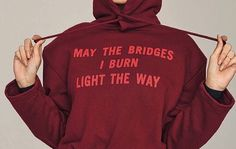 May the bridges I burn light the way pinterest // @ninabubblygum