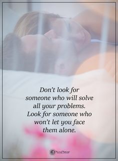 Don't look for someone who will solve all your problems. Look for someone who won't let you face them alone. #powerofpositivity #positivewords #positivethinking #inspirationalquote #motivationalquotes #quotes #life #love #problems #trial #relationships #friendship