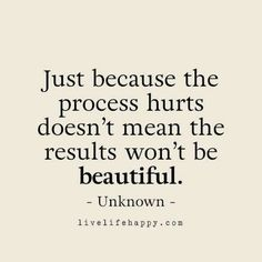 """Just because the process hurts doesn't mean the results won't be beautiful.""  #motivation #quotes"