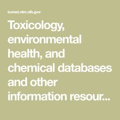 Toxicology, environmental health, and chemical databases and other information resources from the Toxicology and Environmental Health Information Program, National Library of Medicine, National Institutes of Health