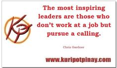 The most inspiring leaders are those who don't work at a job but pursue a calling.