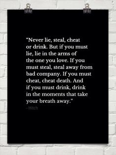 Never lie, cheat, steal or drink...but...