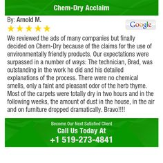 We reviewed the ads of many companies but finally decided on Chem-Dry because of the...