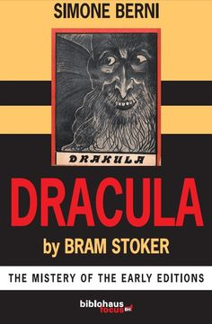 Dracula by Bram Stoker – The Mystery of The Early Editions by Simone Berni(2016).