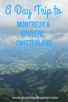 Discover the best sites of Montreux and Gruyere Switzerland.