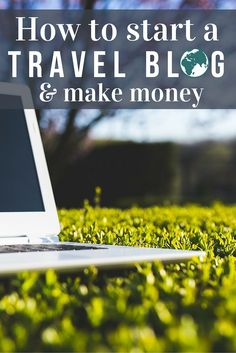 How to start a travel blog and make money: The quick 3 step guide to getting up…