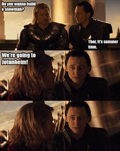 Loki is me and all of my friends are like Thor lol