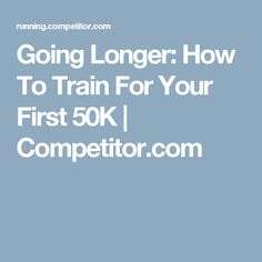 Going Longer: How To Train For Your First 50K | Competitor.com