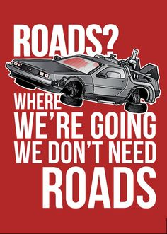 Back to the Future (1985) we dont need roads https://motionpictureaficionado.wordpress.com/