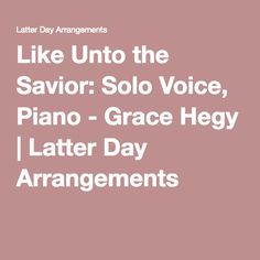 Like Unto the Savior: Solo Voice, Piano - Grace Hegy Joseph Smith, Latter Days, Savior, The Voice, Piano, Music, Musica, Salvador, Musik