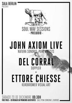 Sábado 20 de Diciembre SOUL WAV SESSIONS Preludio John Axiom, Ettore Chiese y Del Corral 00:30 | Entrada Libre + 50 CD a los primeros asistentes