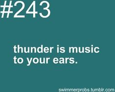 The sound of thunder always makes me happy.  Hate it when the coach says the thunder is to far away for us to get out :/