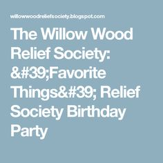 The Willow Wood Relief Society: 'Favorite Things' Relief Society Birthday Party