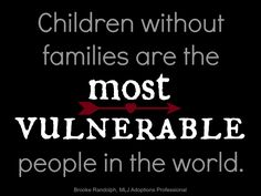 """""""Children without families are the most vulnerable people in the world"""" - Brooke Randolph 