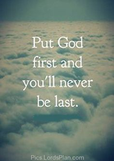 Put God First, and you will never be last because god loves you more than anything, inspirational bible verse for people who are going through tough time,Famous Bible Verses, Encouragement Bible Verses, jesus christ bible verses , daily inspirational quotes with images, bible verses for inspiration, Leadership Bible Verses,