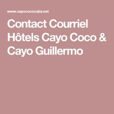 Contact Courriel Hôtels Cayo Coco & Cayo Guillermo