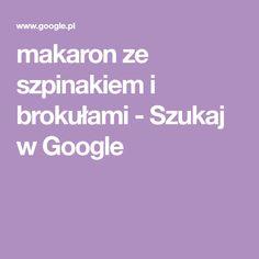 makaron ze szpinakiem i brokułami - Szukaj w Google