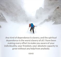 anybody aware dependence effort freedom grow help individuality osho quote slavery spiritual