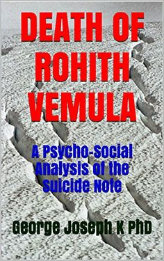 DEATH OF  ROHITH VEMULA: A Psycho-Social Analysis  of the Suicide Note by George Joseph K PhD http://www.amazon.com/dp/B01BFHX3VO/ref=cm_sw_r_pi_dp_mJJSwb1GEQQD5