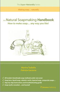 The Super-Naturally Series – Making Soap Naturally - The Natural Soapmaking Handbook - The Natural Soapmaking Cookbook