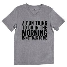 A Fun Thing To Do In The Morning Is Not Talk To Me Tri-Blend Gray Unisex V-Neck Tee   Sarcastic Me