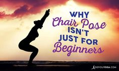 While technically a beginner's pose, Chair Pose should be in every yoga practice, regardless of level. Here's why, with some of the benefits you'll find.