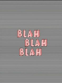 Blah Blah Blah...