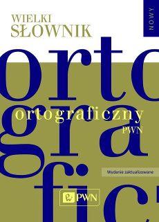 Wielki słownik ortograficzny PWN z zasadami pisowni i interpunkcji.