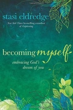 Becoming Myself by Stasi Eldredge - God has dreams—just for you  Becoming Myself is a hope-filled book for anyone who wonders if her life will ever change—if she will ever change.In Stasi Eldredge's most intimate book yet, she shares her own struggles with self-worth, weight, and her past as she shows readers how God is faithfully unveiling who we truly are.