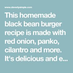 This homemade black bean burger recipe is made with red onion, panko, cilantro and more. It's delicious and easy and the perfect dinner idea for your family